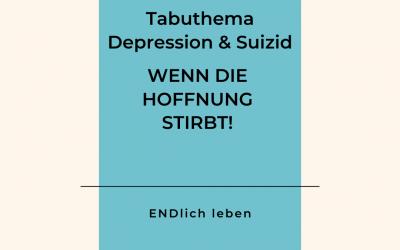 Tabuthema Depression & Suizid – Wenn die Hoffnung stirbt!